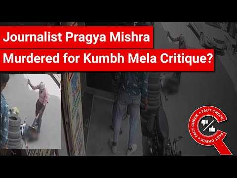 FACT CHECK: Does Video Show Journalist Pragya Mishra Murdered for Criticising Kumbh Mela?